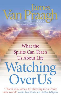 Watching Over Us: What the Spirits Can Teach Us About Life - Van Praagh, James
