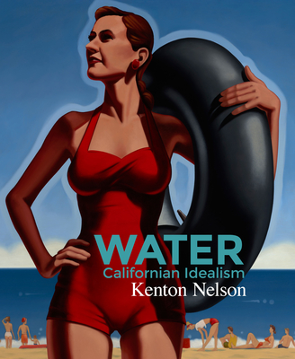 Water: California Idealism - Nelson, Kenton