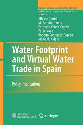 Water Footprint and Virtual Water Trade in Spain: Policy Implications - Garrido, Alberto, and Llamas, M. Ramon, and Varela-Ortega, Consuelo