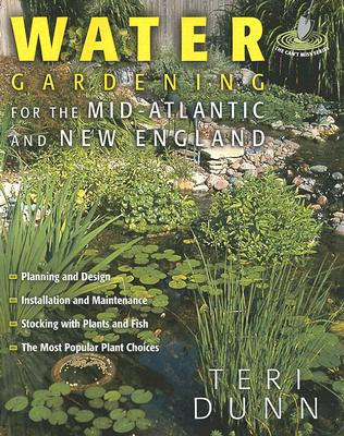 Water Gardening for the Mid-Atlantic and New England - Dunn, Teri