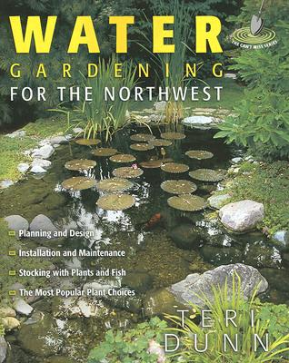 Water Gardening for the Northwest - Dunn, Teri