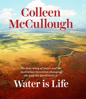 Water is Life: The true story of water and the Australian invention changing the way the world boils it - McCullough, Colleen