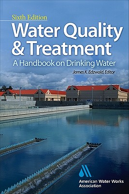 Water Quality & Treatment: A Handbook on Drinking Water - American Water Works Association, and Edzwald, James