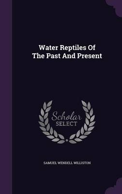 Water Reptiles of the Past and Present - Williston, Samuel Wendell