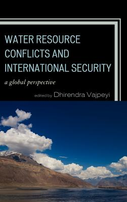 Water Resource Conflicts and International Security: A Global Perspective - Vajpeyi, Dhirendra K (Editor)
