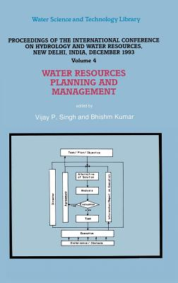 Water Resources Planning and Management: Resources Planning and Management v. 4: Proceedings - Singh, Vijay P. (Editor), and Kumar, Bhishm (Editor)