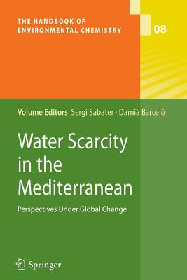 Water Scarcity in the Mediterranean: Perspectives Under Global Change - Sabater, Sergi (Editor), and Barcelo, Damia (Editor)
