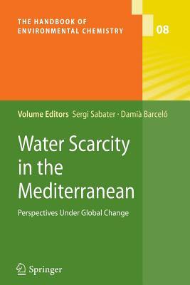Water Scarcity in the Mediterranean: Perspectives Under Global Change - Sabater, Sergi (Editor)