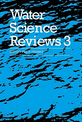 Water Science Reviews 3: Volume 3: Water Dynamics - Franks, Felix