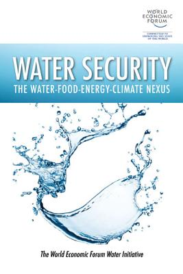 Water Security: The Water-Food-Energy-Climate Nexus - The World Economic Forum Water Initiative