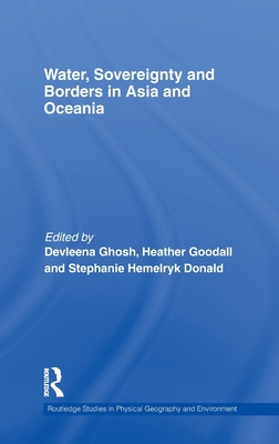 Water, Sovereignty and Borders in Asia and Oceania - Heather, Goodall, and Ghosh, Devleena (Editor), and Goodall, Heather (Editor)