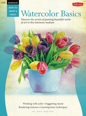 Watercolor: Basics: Discover the Secrets of Painting Beautiful Works of Art in This Luminous Medium - Watson, Deb