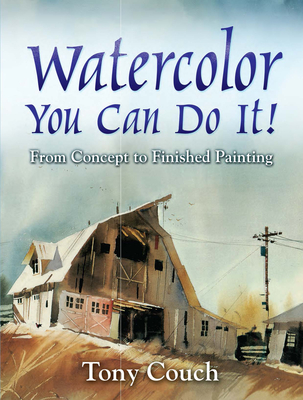 Watercolor: You Can Do It!: From Concept to Finished Painting - Couch, Tony