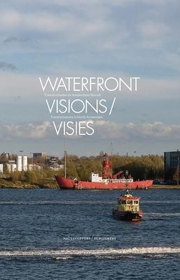 Waterfront Visions: Transformations in North Amsterdam - Van Der Werf, Huib Haye (Editor), and Havik, Klaske (Editor), and Orff, Kate (Editor)