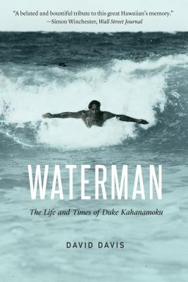 Waterman: The Life and Times of Duke Kahanamoku - Davis, David