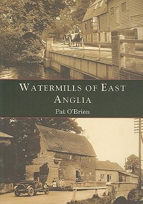 Watermills of East Anglia - O'Brien, Pat