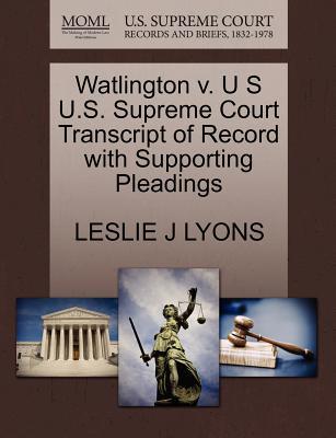 Watlington V. U S U.S. Supreme Court Transcript of Record with Supporting Pleadings - Lyons, Leslie J