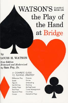 Watson's Classic Book on the Play of the Hand at Bridge - Watson, Louis H