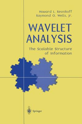 Wavelet Analysis: The Scalable Structure of Information - Resnikoff, Howard L, and Wells, Raymond O Jr