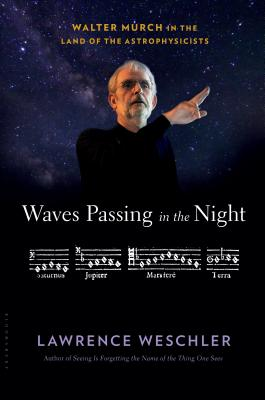 Waves Passing in the Night: Walter Murch in the Land of the Astrophysicists - Weschler, Lawrence