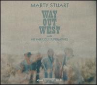 Way Out West - Marty Stuart & His Fabulous Superlatives