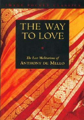Way to Love: The Last Meditations of Anthony de Mello - De Mello, Anthony
