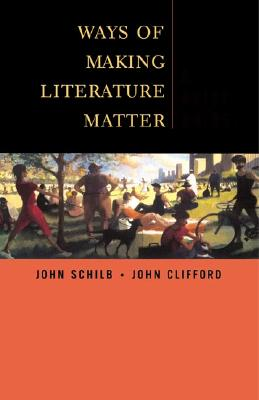 Ways of Making Literature Matter: A Brief Guide - Schilb, John, and Clifford, John