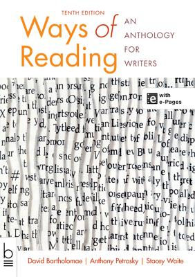 Ways of Reading: An Anthology for Writers - Bartholomae, David, and Petrosky, Anthony, and Waite, Stacey, Professor