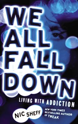 We All Fall Down: Living with Addiction - Sheff, Nic
