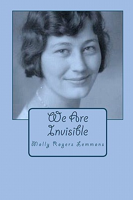 We Are Invisible - Lemmons, Molly Rogers