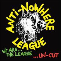 We Are the League... Uncut - Anti-Nowhere League