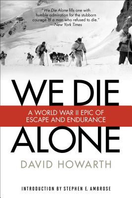 We Die Alone: A WWII Epic of Escape and Endurance - Howarth, David, and Ambrose, Stephen (Introduction by)