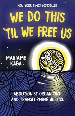 We Do This 'til We Free Us: Abolitionist Organizing and Transforming Justice - Kaba, Mariame, and Nopper, Tamara K (Editor), and Murakawa, Naomi (Foreword by)