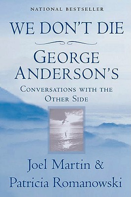 We Don't Die: George Anderson's Conversations with the Other Side - Martin, Joel, and Romanowski, Patricia
