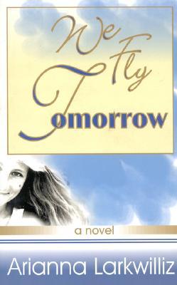 We Fly Tomorrow - Larkwilliz, Arianna