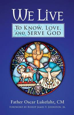 We Live: To Know, Love, and Serve God - Lukefahr, Oscar, Father, CM