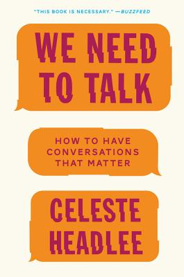 We Need to Talk: How to Have Conversations That Matter - Headlee, Celeste