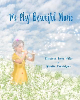 We Play Beautiful Music - Wilds, Elisabeth Rose
