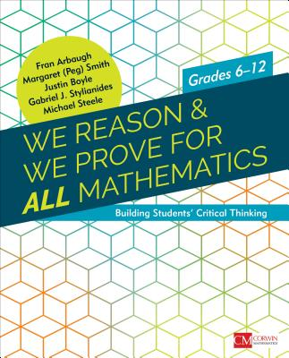 We Reason & We Prove for All Mathematics: Building Students' Critical Thinking, Grades 6-12 - Arbaugh, Fran, and Smith, Margaret (Peg) S, and Boyle, Justin D