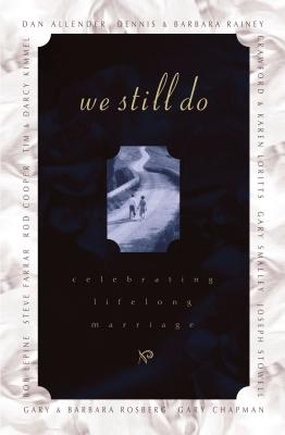 We Still Do: Celebrating Love for a Lifetime - Rainey, Dennis (Editor), and Rainey, Barbara (Editor), and Lepine, Bob (Contributions by)