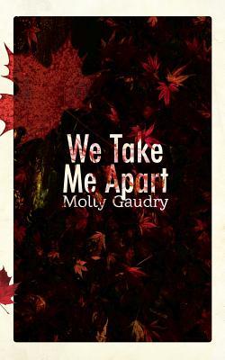 We Take Me Apart - Gaudry, Molly