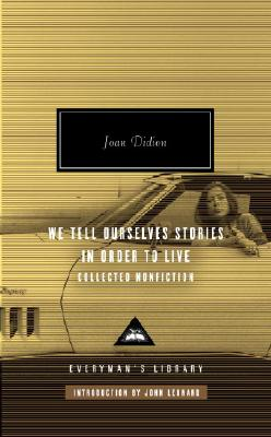 We Tell Ourselves Stories in Order to Live: Collected Nonfiction - Didion, Joan, and Leonard, John (Introduction by)