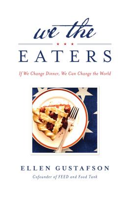 We the Eaters: If We Change Dinner, We Can Change the World - Gustafson, Ellen