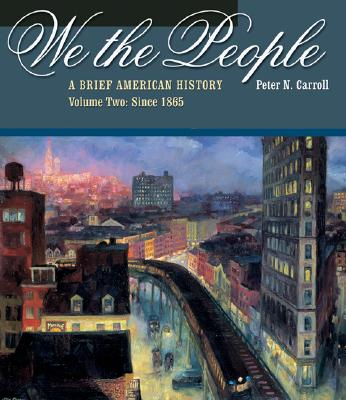 We the People: A Brief American History, Volume II: Since 1865 (with American Journey Online and Infotrac) - Carroll, Peter N, Dr., PH.D.