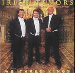 We Three Kings - Irish Tenors