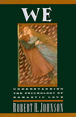 We: Understanding the Psychology of Romantic Love - Johnson, Robert A