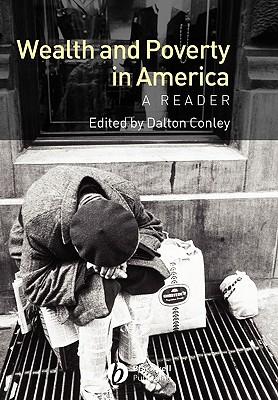 Wealth and Poverty in America: A Reader - Conley, Dalton (Editor)