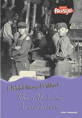 Weary Work and Lousy Leisure - Townsend, John