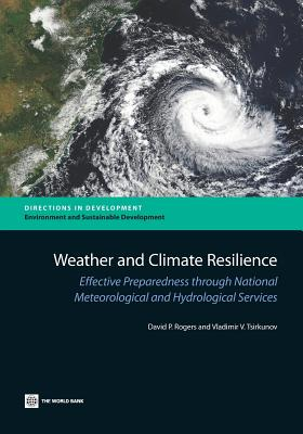 Weather and Climate Resilience: Effective Preparedness Through National Meteorological and Hydrological Services - Rogers, David P, and Tsirkunov, Vladimir V