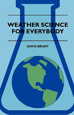 Weather Science for Everybody - Brunt, David